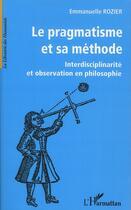 Couverture du livre « Le pragmatisme et sa méthode ; interdisciplinarité et observation en philosophie » de Emmanuelle Rozier aux éditions L'harmattan