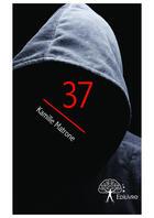 Couverture du livre « 37 » de Kamille Matrone aux éditions Edilivre-aparis