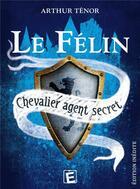 Couverture du livre « Le félin ; chevalier agent secret ; 3 aventures » de Arthur Tenor aux éditions Eveil Et Decouvertes