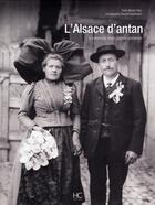 Couverture du livre « L'Alsace d'antan ; à travers la carte postale ancienne » de Vincent Kaufmann et Myriam Niss aux éditions Herve Chopin
