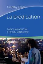 Couverture du livre « La prédication ; communiquer la foi à l'ère du scepticisme » de Timothy Keller aux éditions Editions Cle