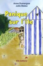 Couverture du livre « Panique sur l'île » de Anne Dumergue et Julie Blaise aux éditions Ella Editions