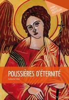Couverture du livre « Poussières d'éternité » de Guillaume Coliac aux éditions Publibook