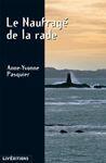 Couverture du livre « Le naufragé de la rade » de Anne-Yvonne Pasquier aux éditions Liv'editions