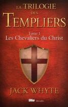 Couverture du livre « La trilogie des Templiers T.1 ; les chevaliers du Christ » de Jack Whyte aux éditions Viamedias