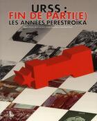 Couverture du livre « URSS : fin de parti(e) ; les années Perestroïka 1985-1991 » de Carole Ajam et Caroline Fieschi et Annette Melot et Jean-Robert Raviot aux éditions Fage