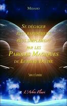 Couverture du livre « Se dégager plus rapidement, plus simplement par les paroles magiques de lumière divine » de Midaho aux éditions Arbre Fleuri