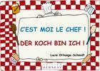 Couverture du livre « C'est moi le chef ! der koch bin ich! » de Lucie Orliange-Schmidt aux éditions Bernest