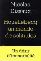 Couverture du livre « Houellebecq, un monde de solitudes » de Nicolas Dissaux aux éditions L'herne