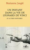 Couverture du livre « Un instant dans la vie de Léonard de Vinci : et autres histoires » de Marianne Jaegle aux éditions Gallimard