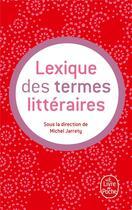 Couverture du livre « Lexique des termes littéraires » de Collectif et Michel Jarrety aux éditions Lgf