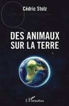 Couverture du livre « Des animaux sur la terre » de Cedric Stolz aux éditions L'harmattan