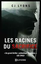 Couverture du livre « Les racines du sacrifice » de C.J. Lyons aux éditions Delpierre