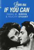Couverture du livre « Love me if you can » de Felicity Stuart aux éditions Editions Addictives