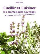 Couverture du livre « Cueillir et cuisiner les plantes aromatiques sauvages ; recettes, conseils et confidences » de Mireille Sicard aux éditions Edisud