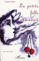 Couverture du livre « La Petite Fille Attendait » de Catherine Mann aux éditions Harmattan