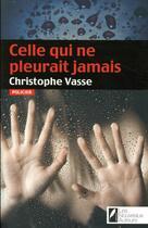 Couverture du livre « Celle qui ne pleurait jamais » de Christophe Vasse aux éditions Les Nouveaux Auteurs