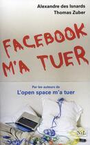 Couverture du livre « Facebook m'a tuer » de Alexandre Des Isnards et Thomas Zuber aux éditions Nil