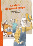 Couverture du livre « Le défi de grand-papa » de Francine Labrie aux éditions Bayard Canada