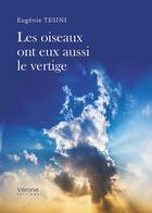 Couverture du livre « Les oiseaux ont eux aussi le vertige » de Eugenie Tesini aux éditions Verone