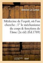 Couverture du livre « Medecine de l'esprit, ou l'on cherche : 1 le mechanisme du corps qui influe sur les fonctions » de Antoine Le Camus aux éditions Hachette Bnf