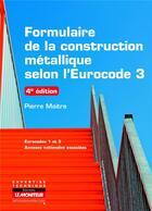 Couverture du livre « Formulaire de la construction métallique (4e édition) » de Pierre Maitre aux éditions Le Moniteur