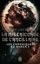 Couverture du livre « Les chroniques du Radch T.3 ; la miséricorde de l'ancillaire » de Ann Leckie aux éditions J'ai Lu