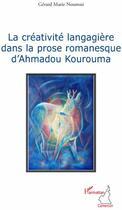 Couverture du livre « La créativité langagière dans la prose romanesque d'Ahmadou Kourouma » de Gerard Marie Noumssi aux éditions L'harmattan
