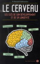 Couverture du livre « Le cerveau ; les clés de son développement et de sa longévité » de Bernard Sablonniere aux éditions Jean-claude Gawsewitch