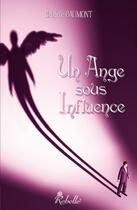 Couverture du livre « Un ange sous influence » de Brigitte Baumont aux éditions Rebelle