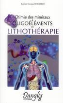 Couverture du livre « Chimie des minéraux et oligoéléments en lithothérapie » de Reynald Georges Boschiero aux éditions Dangles