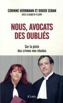 Couverture du livre « Nous, avocats des oubliés ; sur la piste des crimes non résolus » de Corinne Herrmann et Elisabeth Fleury et Didier Seban aux éditions Lattes
