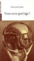 Couverture du livre « Vous avez quel âge ? » de Francoise Dorin aux éditions Avant-scene Theatre