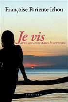 Couverture du livre « Je vis avec un trou dans le cerveau » de Francoise Pariente Ichou aux éditions Seguier