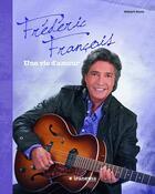 Couverture du livre « Frédéric François ; une vie d'amour » de Gilbert Jouin aux éditions Le Marque Pages