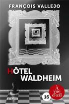Couverture du livre « Hôtel Waldheim » de Francois Vallejo aux éditions A Vue D'oeil