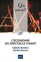 Couverture du livre « L'économie du spectacle vivant » de Martial Poirson et Isabelle Barberis aux éditions Que Sais-je ?