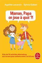 Couverture du livre « Maman, papa, on joue à quoi ? ; près de 70 activités alternatives aux écrans pour enfants entre 2 et 10 ans » de Sylvia Gabet et Agathe Lecaron aux éditions Lgf