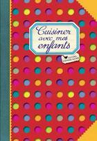 Couverture du livre « Cuisiner avec mes enfants » de Elisabeth Boutte aux éditions Les Cuisinieres