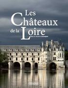 Couverture du livre « Les châteaux de la Loire » de Alain Cassaigne et Josyane Cassaigne aux éditions Magasin Pittoresque