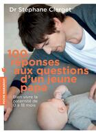 Couverture du livre « 100 réponses aux questions d'un jeune papa » de Stephane Clerget aux éditions Marabout