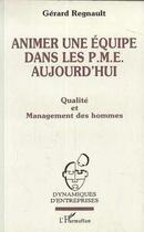 Couverture du livre « Animer Une Equipe Dans Les Pme Aujourd'Hui » de Gerard Regnault aux éditions L'harmattan