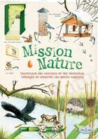 Couverture du livre « Mission nature ; construire des nichoirs et des terrariums, héberger et observer les petits animaux » de Collectif aux éditions Piccolia
