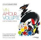 Couverture du livre « Vin, amour, volupté ; l'art de peindre l'ivresse » de Lassaad Metoui et Omar Kayam aux éditions Tredaniel