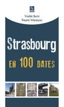 Couverture du livre « Strasbourg en 100 dates » de Valerie Bach et Phil Wendling aux éditions Editions Sutton