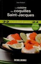 Couverture du livre « La cuisine des coquilles Saint-Jacques » de Jean Robert aux éditions Sud Ouest Editions