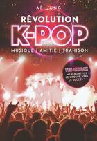 Couverture du livre « Révolution K-pop ; musique, amitié, trahison » de Ae-Jung et Adeline Leroy aux éditions Les Livres Du Dragon D'or