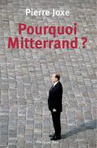 Couverture du livre « Pourquoi Mitterrand ? » de Pierre Joxe aux éditions Philippe Rey