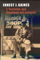 Couverture du livre « L'homme qui fouettait les enfants » de Ernest J. Gaines aux éditions Liana Levi