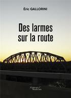 Couverture du livre « Des larmes sur la route » de Eric Gallorini aux éditions Baudelaire